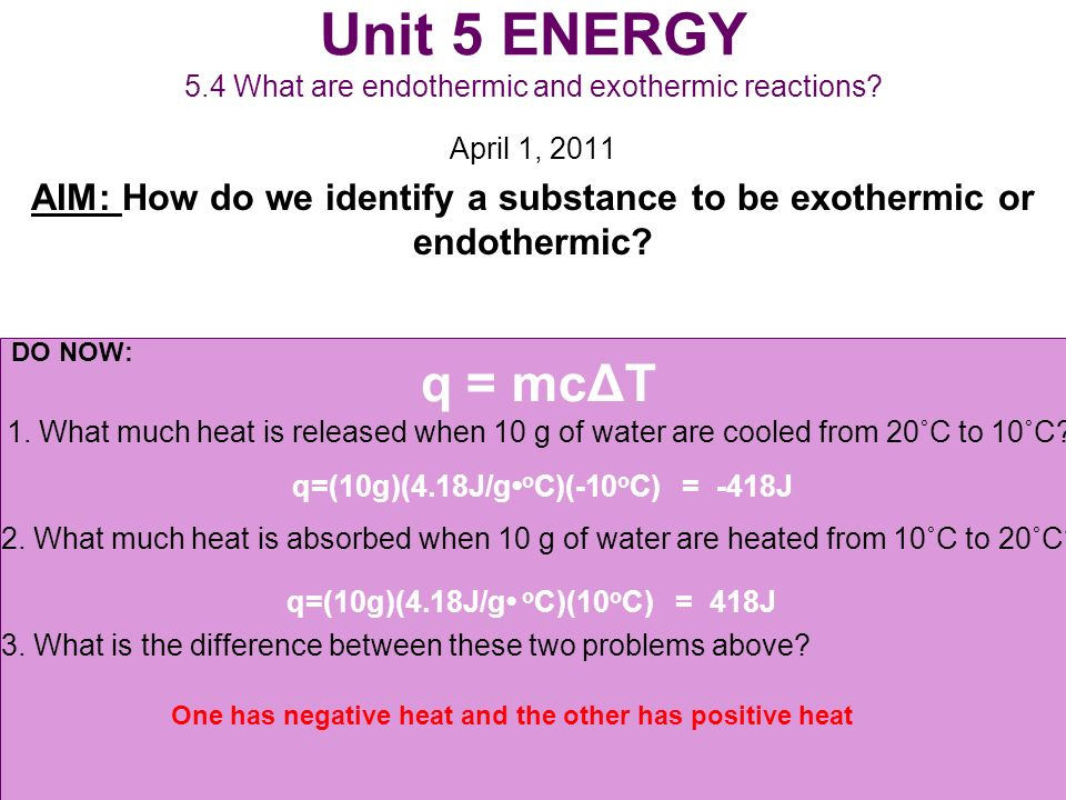 Unit 5 ENERGY 5.4 What are endothermic and exothermic reactions? April 1, 2011 AIM: How do we identify a substance to be exothermic or endothermic? DO