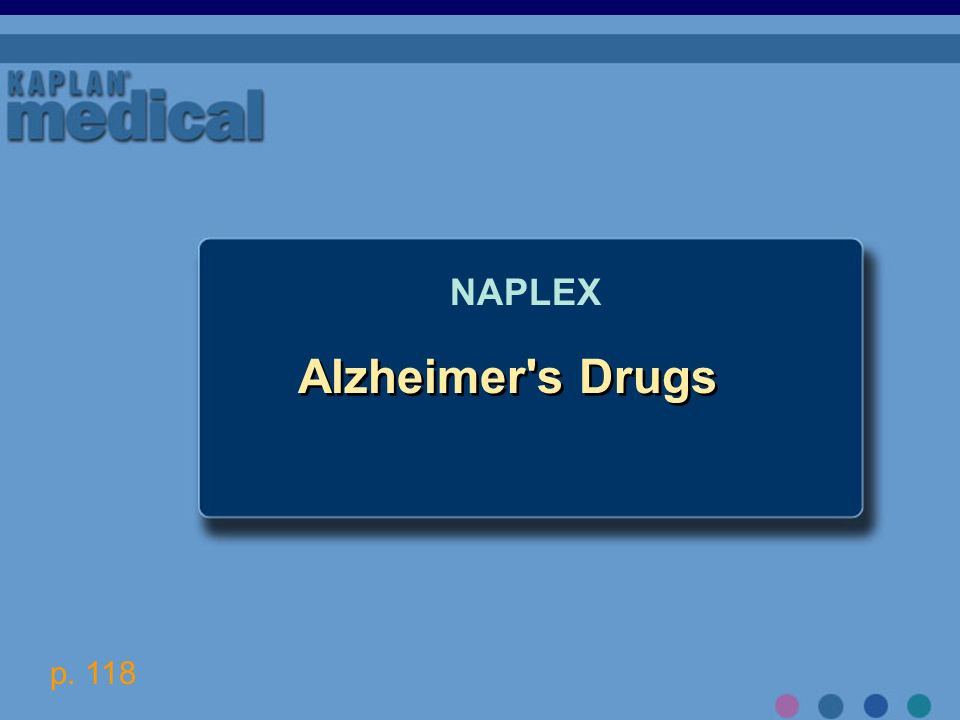 Alzheimer's Drugs NAPLEX p. 118