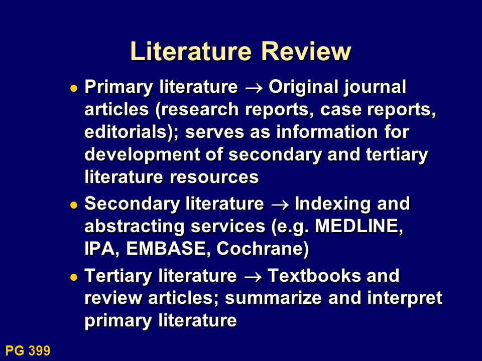 Literature Review Primary literature Original journal articles (research reports, case reports, editorials); serves as information for development of