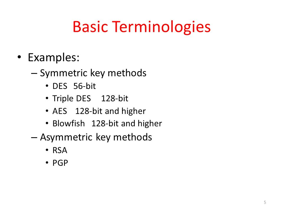 6 Basic Terminologies Plaintext is text that is in readable form Ciphertext results from plaintext by applying the encryption key Notations: – M message, C ciphertext, E encryption, D decryption, k key – E(M) = C – E(M, k) = C Fact: D(C) = M, D(C, k) = M