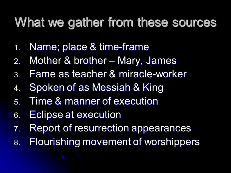 What we gather from these sources 1. Name; place & time-frame 2.