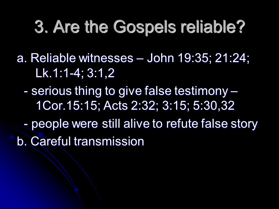 3. Are the Gospels reliable. a.
