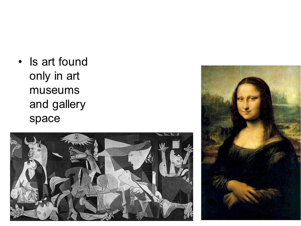 Is art found only in art museums and gallery space