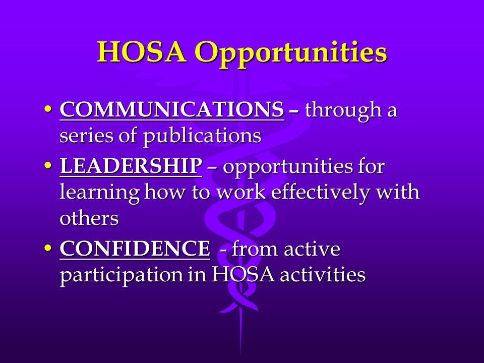 HOSA Opportunities COMMUNICATIONS – through a series of publications COMMUNICATIONS – through a series of publications LEADERSHIP – opportunities for