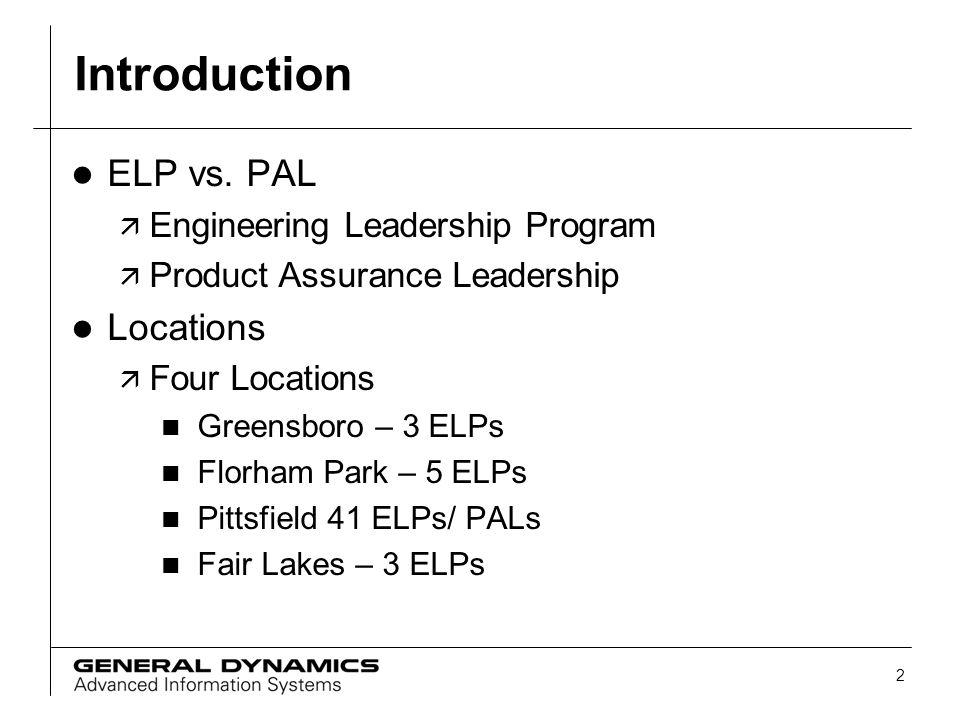 2 Introduction l ELP vs. PAL ä Engineering Leadership Program ä Product Assurance Leadership l Locations ä Four Locations n Greensboro – 3 ELPs n Flor
