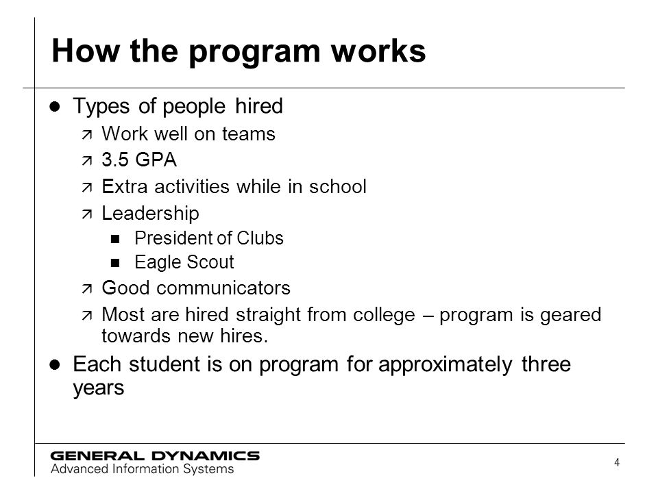 4 How the program works l Types of people hired ä Work well on teams ä 3.5 GPA ä Extra activities while in school ä Leadership n President of Clubs n