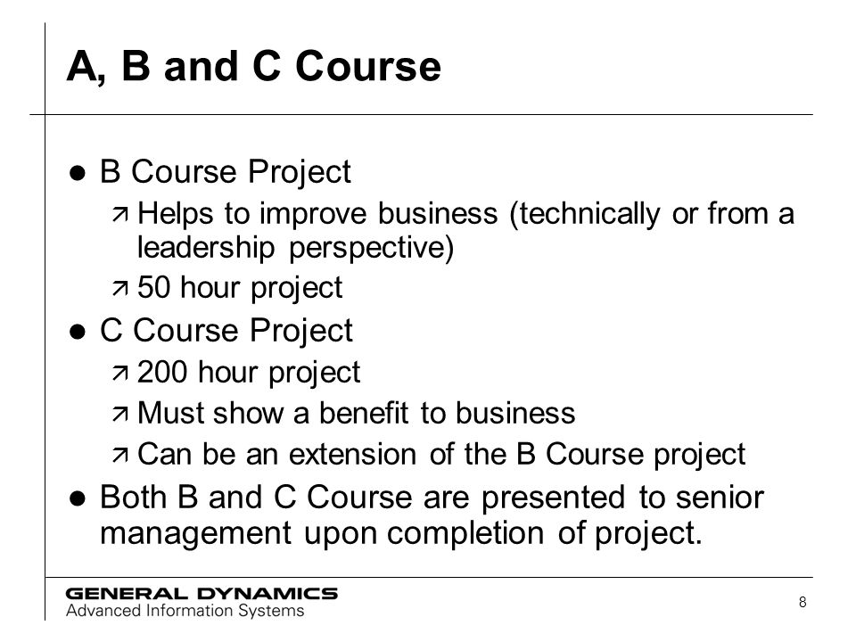 8 A, B and C Course l B Course Project ä Helps to improve business (technically or from a leadership perspective) ä 50 hour project l C Course Project