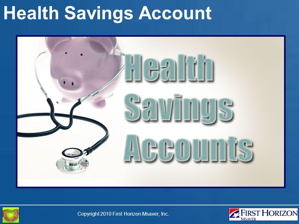 Copyright 2010 First Horizon Msaver, Inc. Health Savings Account