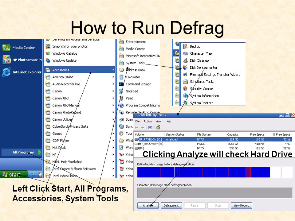 How to Run Defrag Left Click Start, All Programs, Accessories, System Tools Clicking Analyze will check Hard Drive