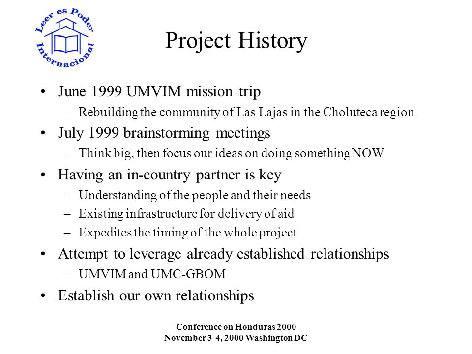 Conference on Honduras 2000 November 3-4, 2000 Washington DC Project History June 1999 UMVIM mission trip –Rebuilding the community of Las Lajas in th