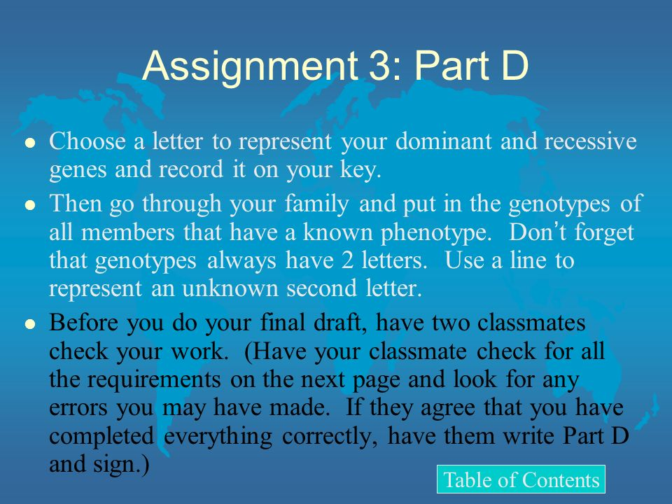 Assignment 3: Part D l Choose a letter to represent your dominant and recessive genes and record it on your key. Then go through your family and put i