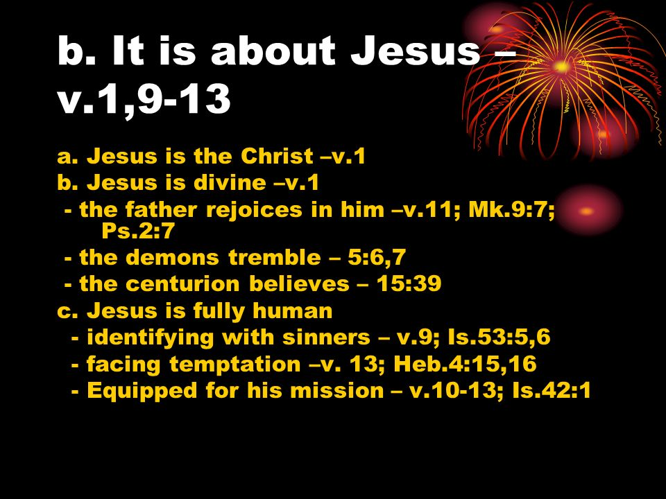 b. It is about Jesus – v.1,9-13 a. Jesus is the Christ –v.1 b.