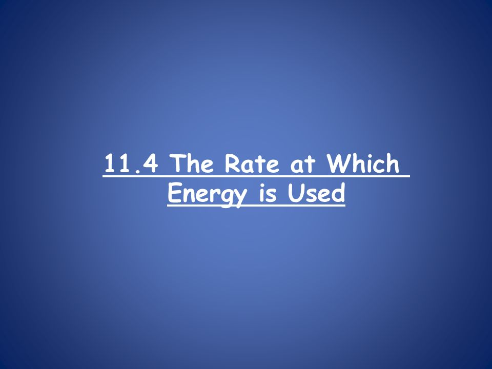11.4 The Rate at Which Energy is Used
