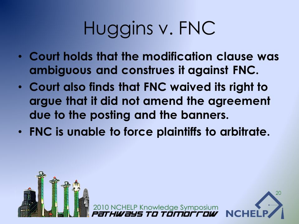 Huggins v. FNC Court holds that the modification clause was ambiguous and construes it against FNC. Court also finds that FNC waived its right to argu