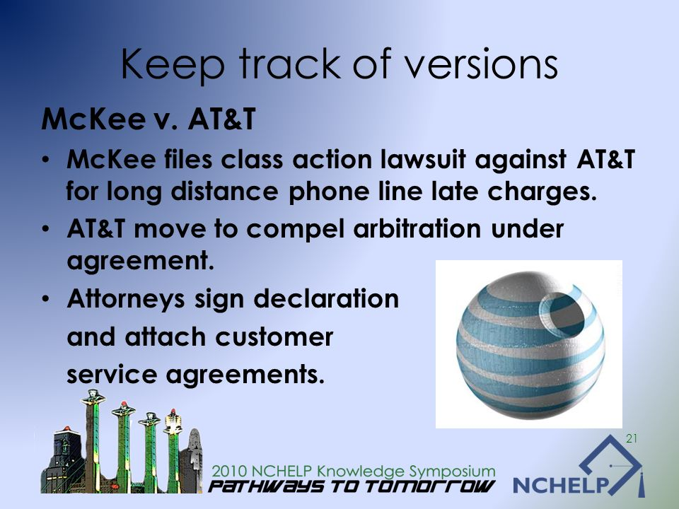 Keep track of versions McKee v. AT&T McKee files class action lawsuit against AT&T for long distance phone line late charges. AT&T move to compel arbi