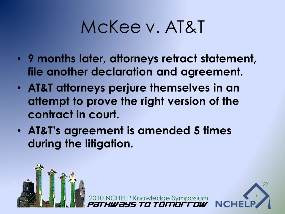 McKee v. AT&T 9 months later, attorneys retract statement, file another declaration and agreement. AT&T attorneys perjure themselves in an attempt to