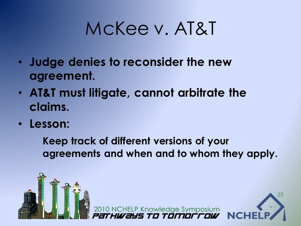 McKee v. AT&T Judge denies to reconsider the new agreement. AT&T must litigate, cannot arbitrate the claims. Lesson: Keep track of different versions