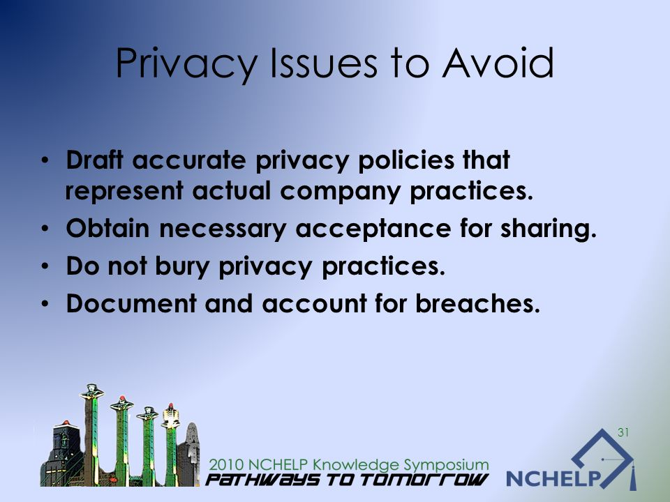 Privacy Issues to Avoid Draft accurate privacy policies that represent actual company practices. Obtain necessary acceptance for sharing. Do not bury