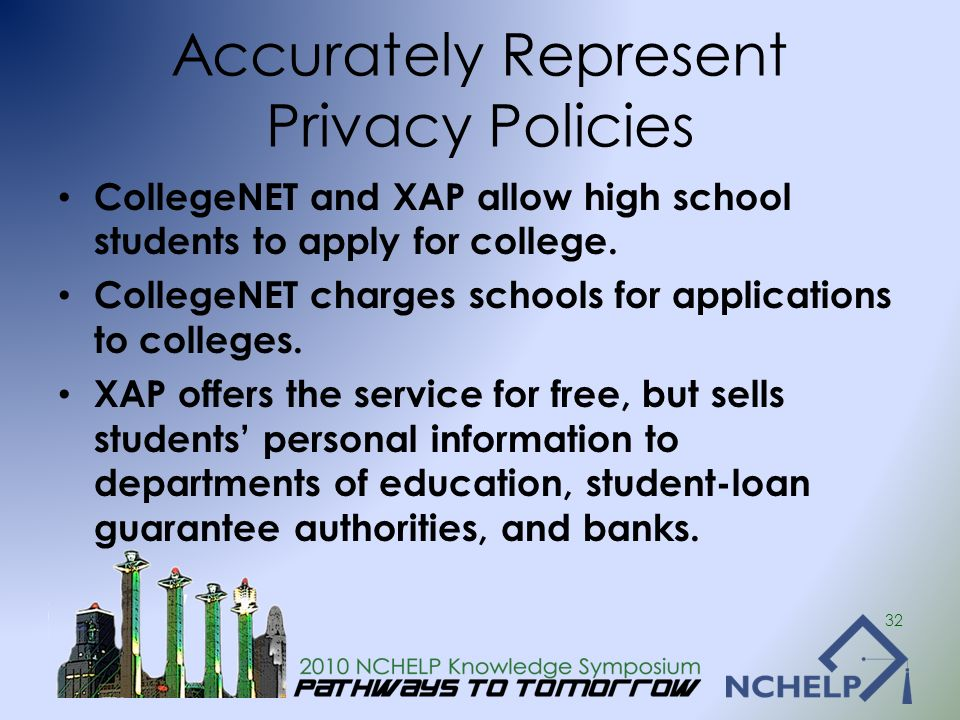Accurately Represent Privacy Policies CollegeNET and XAP allow high school students to apply for college. CollegeNET charges schools for applications
