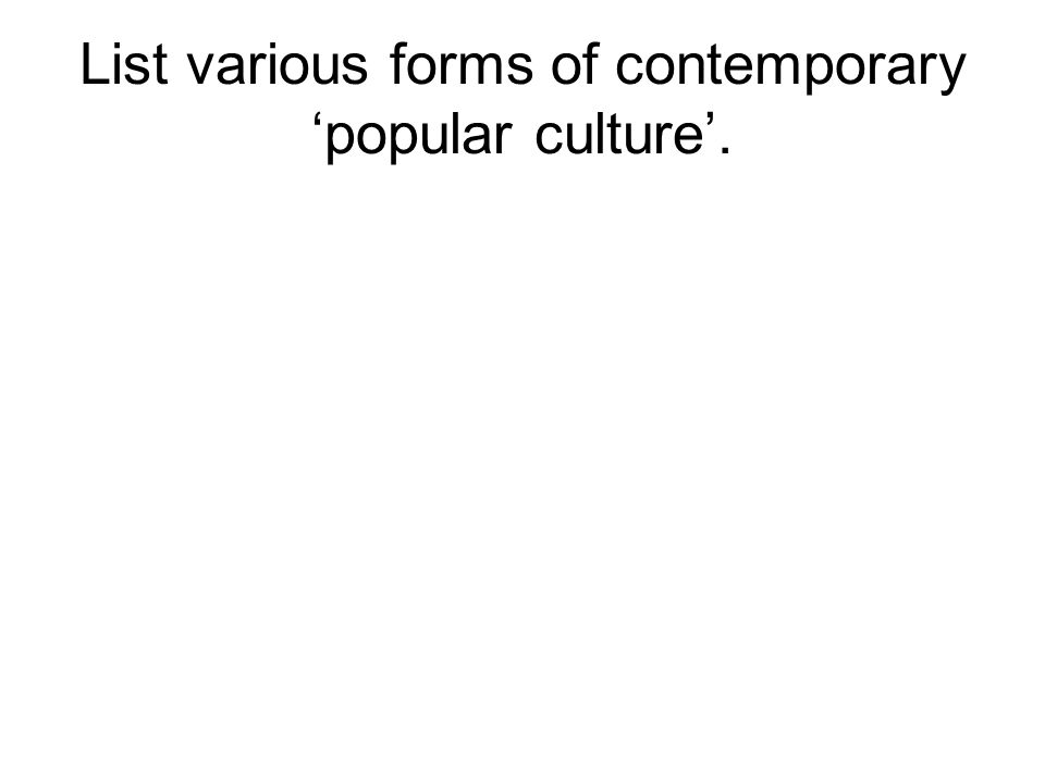 List various forms of contemporary popular culture.