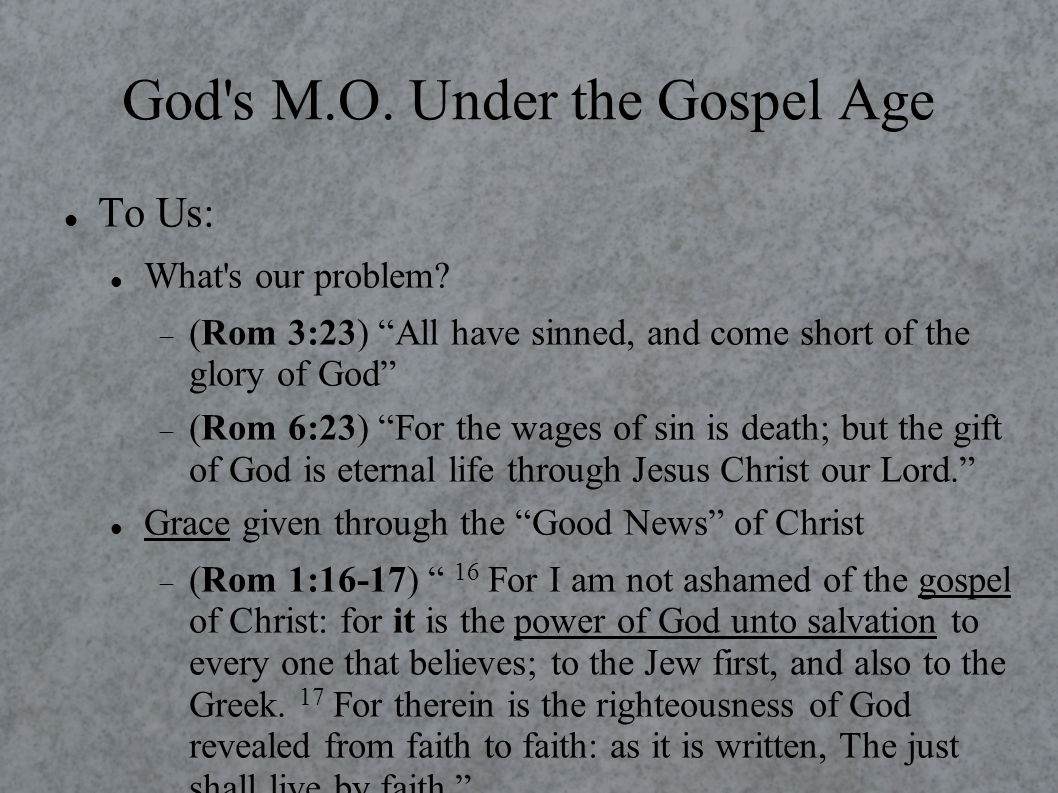 God s M.O. Under the Gospel Age To Us: What s our problem.