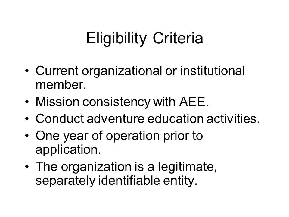 Eligibility Criteria Current organizational or institutional member. Mission consistency with AEE. Conduct adventure education activities. One year of