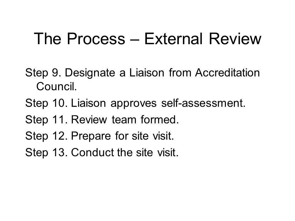 The Process – External Review Step 9. Designate a Liaison from Accreditation Council.