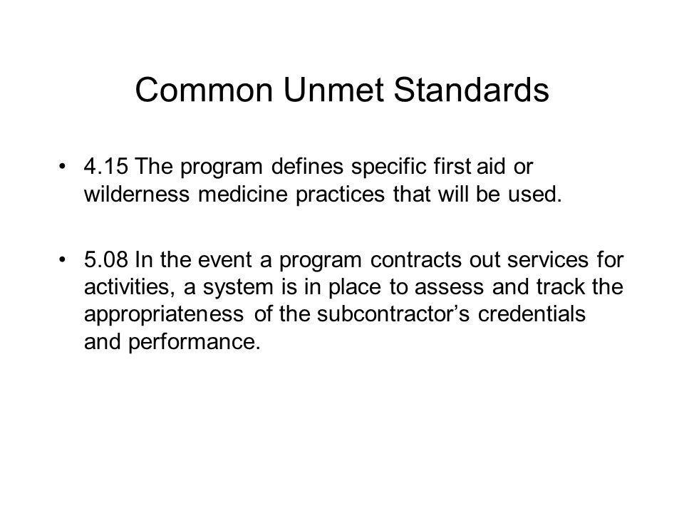 Common Unmet Standards 4.15 The program defines specific first aid or wilderness medicine practices that will be used.