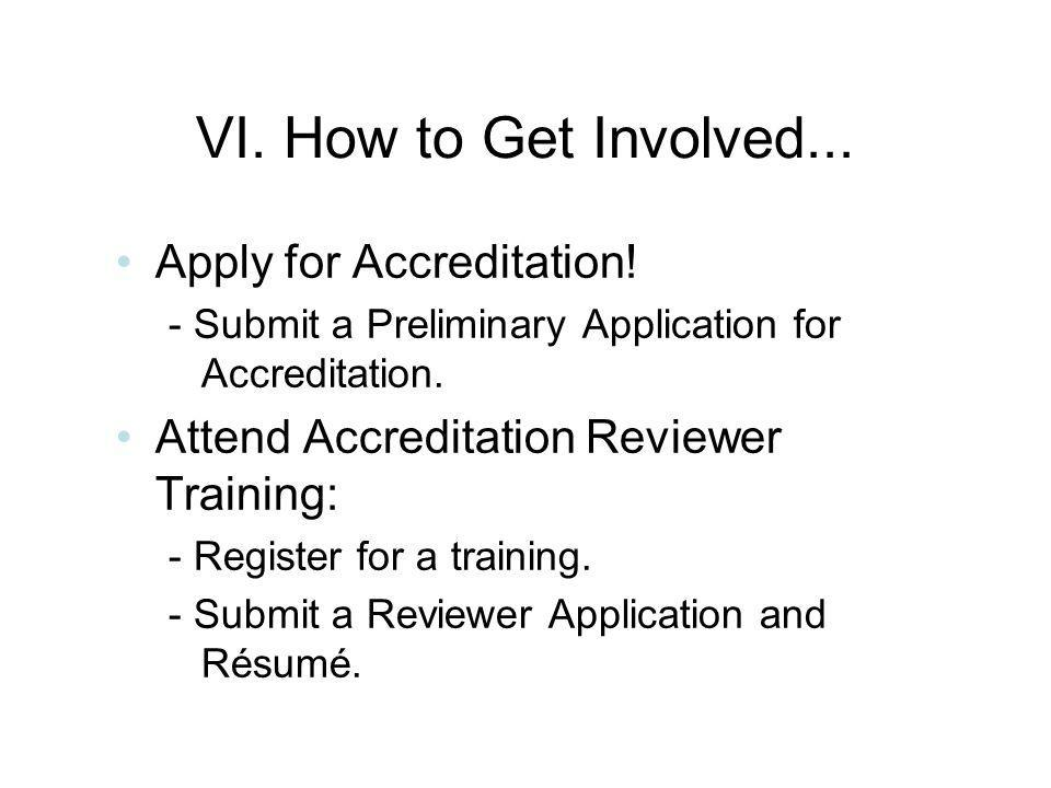 VI. How to Get Involved... Apply for Accreditation.