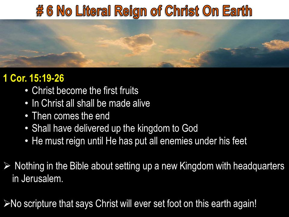 1 Cor. 15:19-26 Christ become the first fruits In Christ all shall be made alive Then comes the end Shall have delivered up the kingdom to God He must