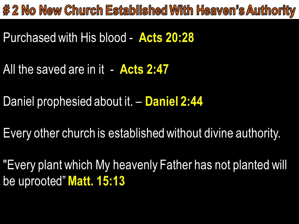 Purchased with His blood - Acts 20:28 All the saved are in it - Acts 2:47 Daniel prophesied about it.