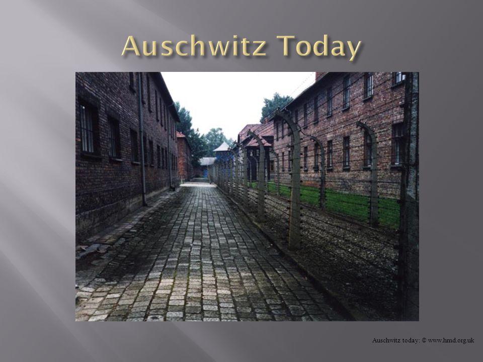 Auschwitz today: © www.hmd.org.uk