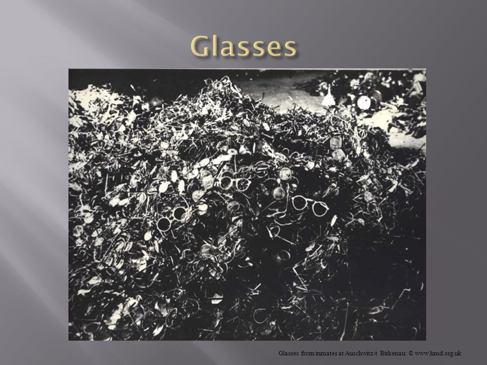 Glasses from inmates at Auschwitz-t Birkenau: © www.hmd.org.uk