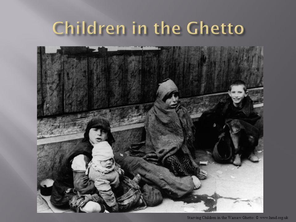 Starving Children in the Warsaw Ghetto: © www.hmd.org.uk