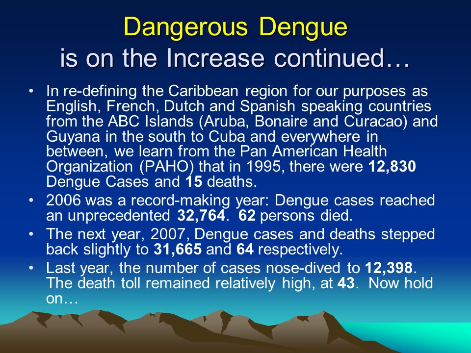 Dangerous Dengue is on the Increase continued… In re-defining the Caribbean region for our purposes as English, French, Dutch and Spanish speaking cou