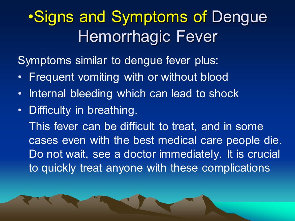 Signs and Symptoms of Dengue Hemorrhagic FeverSigns and Symptoms of Dengue Hemorrhagic Fever Symptoms similar to dengue fever plus: Frequent vomiting