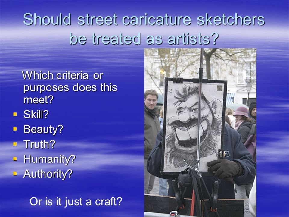 Should street caricature sketchers be treated as artists? Which criteria or purposes does this meet? Which criteria or purposes does this meet? Skill?