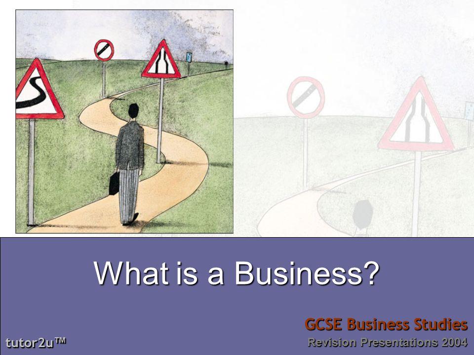 tutor2u tutor2u GCSE Business Studies tutor2u tutor2u GCSE Business Studies What is a business.