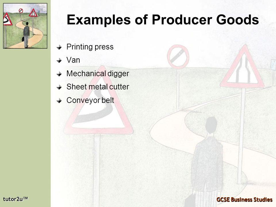 tutor2u tutor2u GCSE Business Studies tutor2u tutor2u GCSE Business Studies Examples of Producer Goods Printing press Van Mechanical digger Sheet meta