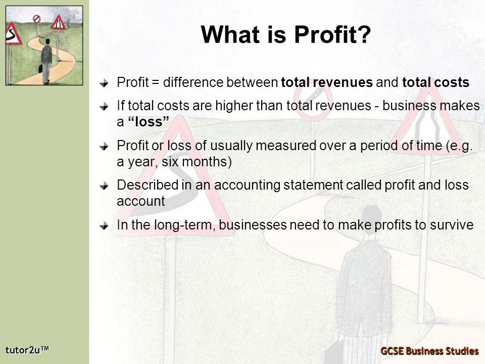 tutor2u tutor2u GCSE Business Studies tutor2u tutor2u GCSE Business Studies What is Profit? Profit = difference between total revenues and total costs