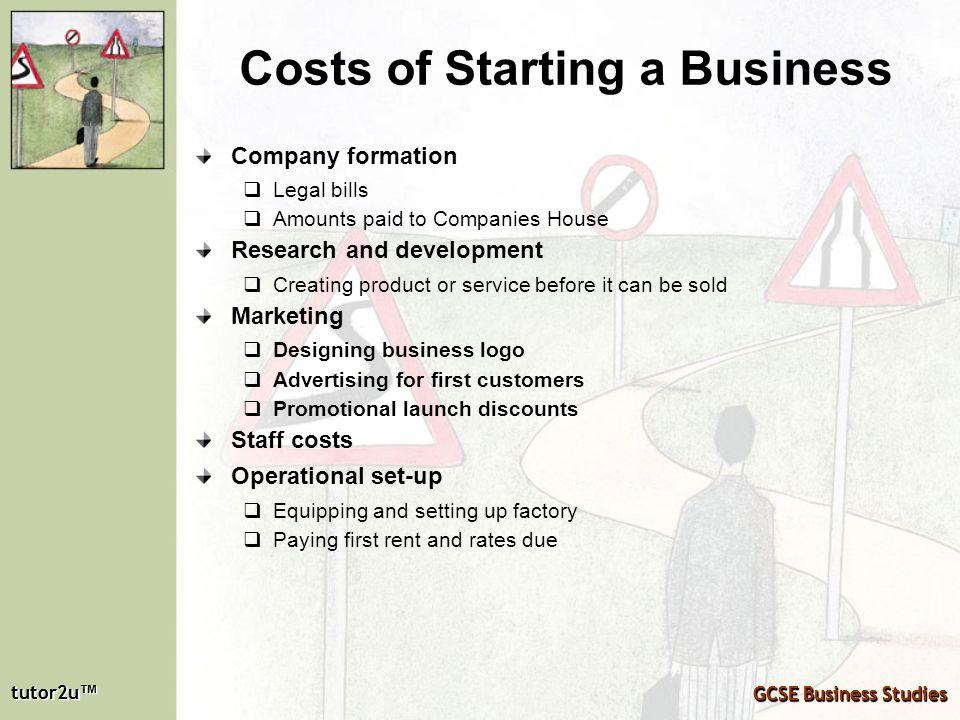tutor2u tutor2u GCSE Business Studies tutor2u tutor2u GCSE Business Studies Costs of Starting a Business Company formation Legal bills Amounts paid to