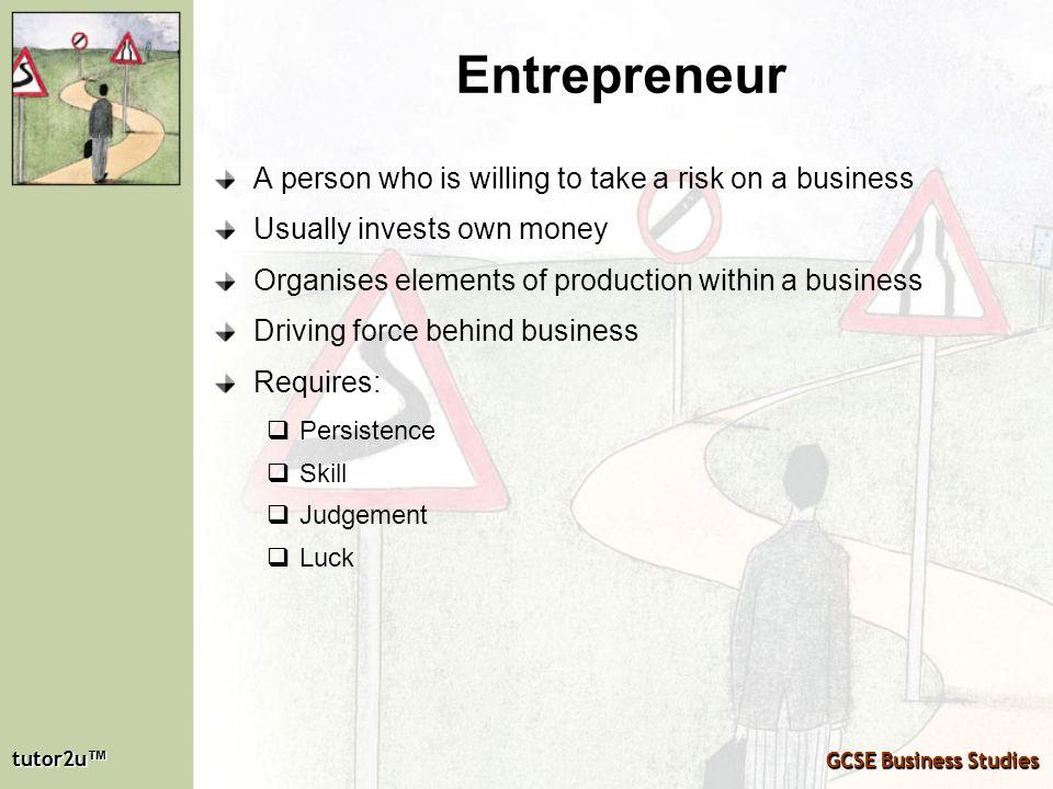 tutor2u tutor2u GCSE Business Studies tutor2u tutor2u GCSE Business Studies Entrepreneur A person who is willing to take a risk on a business Usually
