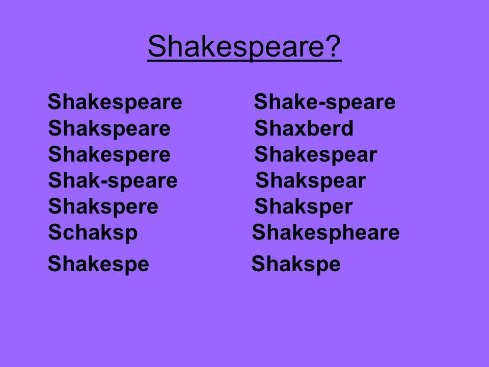 Shakespeare? Shakespeare Shake-speare Shakspeare Shaxberd Shakespere Shakespear Shak-speare Shakspear Shakspere Shaksper Schaksp Shakespheare Shakespe