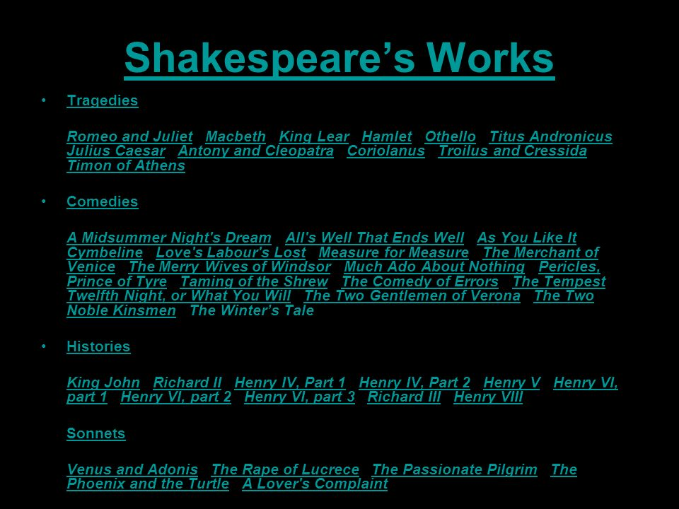 Shakespeares Works Tragedies Romeo and Juliet   Macbeth   King Lear   Hamlet   Othello   Titus Andronicus   Julius Caesar   Antony and Cleopatra   Cor