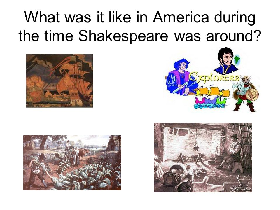 What was it like in America during the time Shakespeare was around?