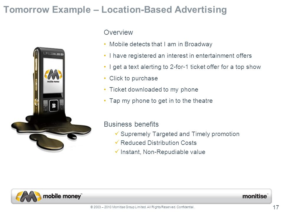 © 2003 – 2010 Monitise Group Limited. All Rights Reserved. Confidential. 17 Tomorrow Example – Location-Based Advertising Overview Mobile detects that