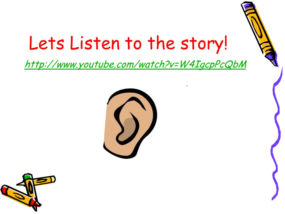 Lets Listen to the story! http://www.youtube.com/watch?v=W4IgcpPcQbM