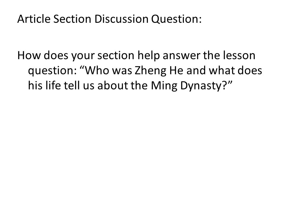 Article Section Discussion Question: How does your section help answer the lesson question: Who was Zheng He and what does his life tell us about the Ming Dynasty