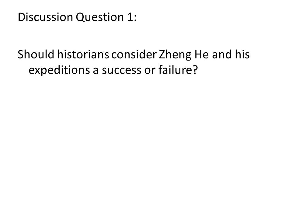 Discussion Question 1: Should historians consider Zheng He and his expeditions a success or failure