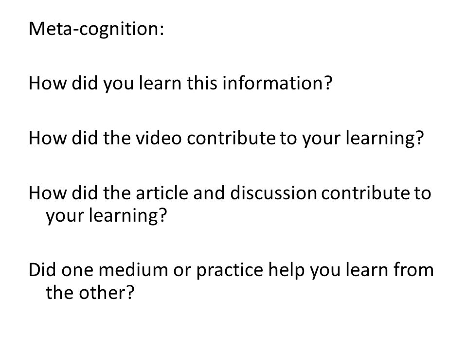 Meta-cognition: How did you learn this information.
